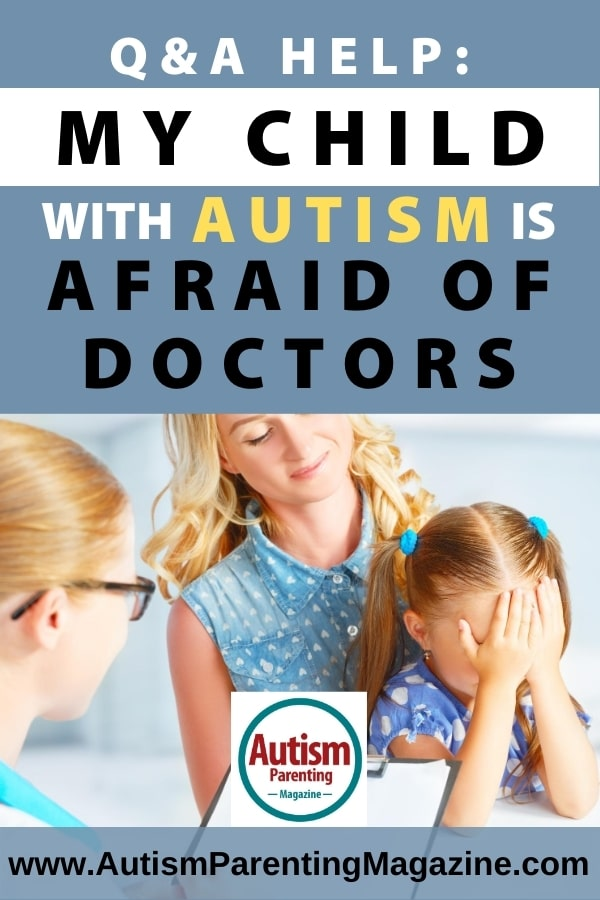 Q&A Help: My Child with Autism is Afraid of Doctors