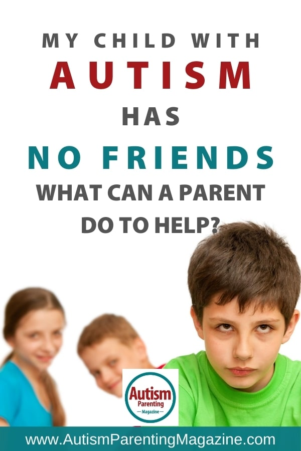 My Child with Autism Has No Friends. What Can A Parent Do to Help
