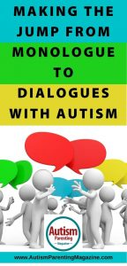 Conversation-Making the Jump from Monologues to Dialogues With Autism