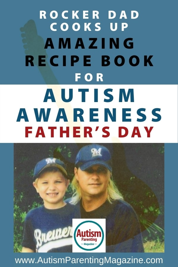 Rocker Dad Cooks Up Amazing Recipe Book for Autism Awareness FATHER'S DAY