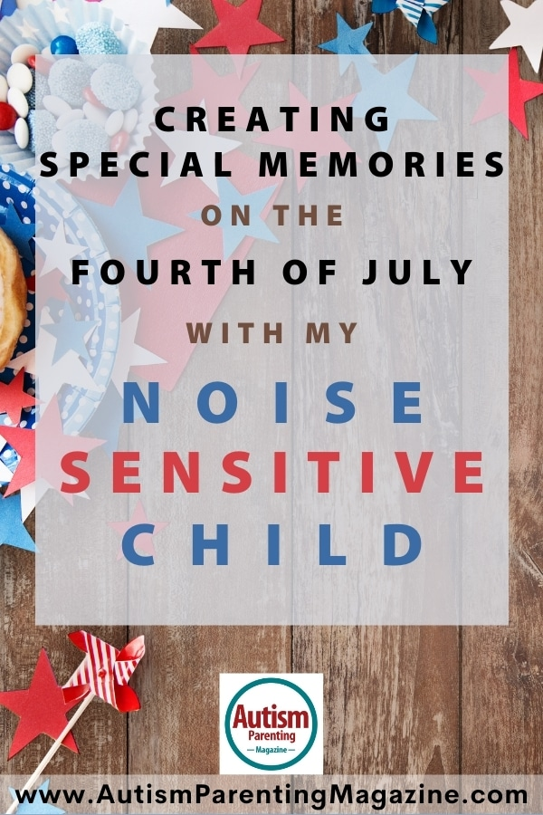 Creating Special Memories on the Fourth of July with My Noise Sensitive Child