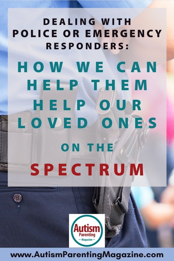 Dealing with Police or Emergency Responders: How We Can Help Them Help Our Loved Ones on the Spectrum