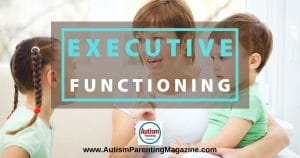 Executive Functioning in Autism https://www.autismparentingmagazine.com/executive-functioning/