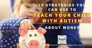 10 Strategies You Can Use to Teach Your Child with Autism About Money