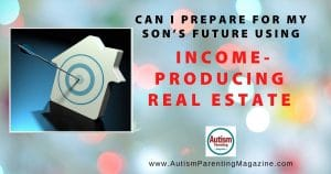 Can I Prepare for My Son's Future Using Income-Producing Real Estate?