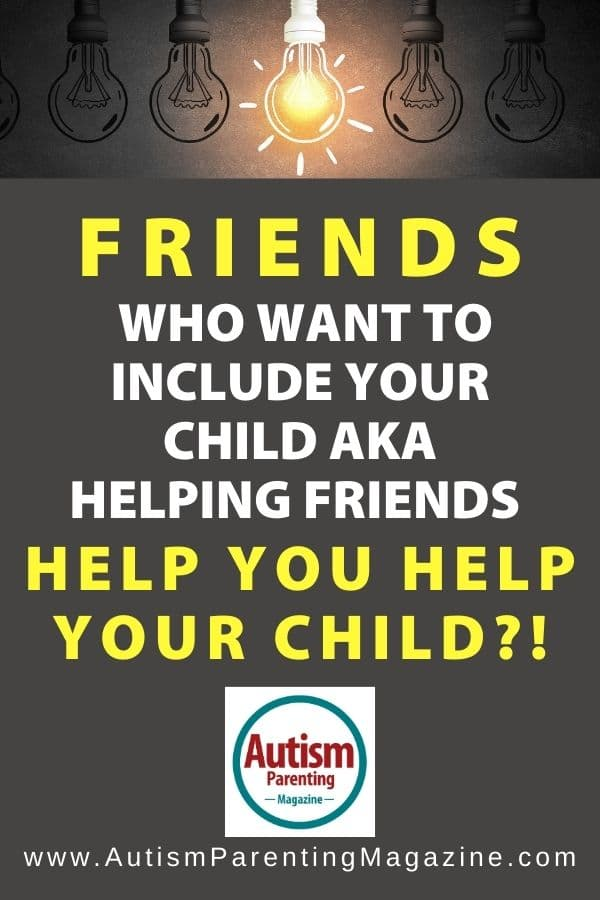 Friends Who Want to Include Your Child AKA Helping Friends Help You Help Your Child?!