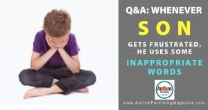 Q&A: Whenever Son Gets Frustrated, He Uses Some Inappropriate Words