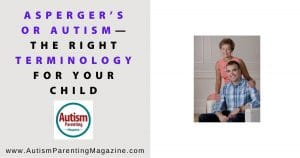 Asperger's or Autism – The Right Terminology for Your Child