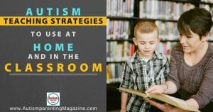 Autism Teaching Strategies to Use at Home and in the Classroom