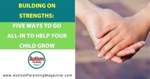 Building on Strengths: Five Ways to Go All-In to Help Your Child Grow