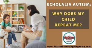 Echolalia Autism: Why Does My Child Repeat Me?