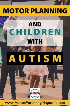Motor Planning and Children with Autism