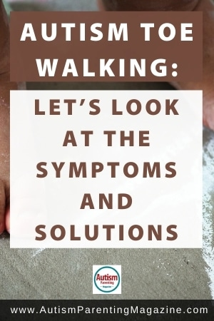Autism Toe Walking: Let's Look at the Symptoms and Solutions