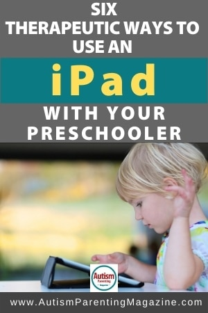 Six Therapeutic Ways To Use an iPad With Your Preschooler