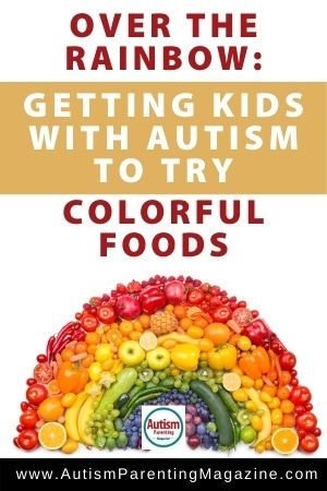 Over the Rainbow: Getting Kids with Autism to Try Colorful Foods