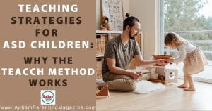 Teaching Strategies for ASD Children: Why the TEACCH Method Works