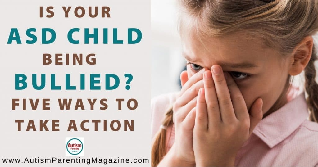 Is Your ASD Child Being Bullied? Five Ways to Take Action