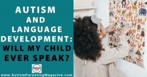Autism and Language Development: Will My Child Ever Speak?