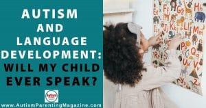 Autism and Language Development: Will My Child Ever Speak?