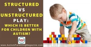 Structured VS Unstructured Play: Which is Better for Children with Autism?
