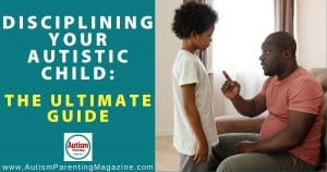 Disciplining Your Autistic Child: The Ultimate Guide