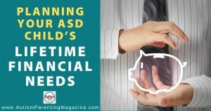 Planning Your ASD Child's Lifetime Financial Needs