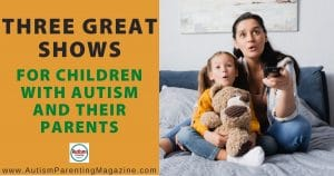 Three Great Shows for Children with Autism and Their Parents