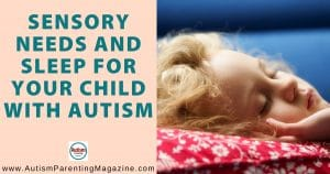 Sensory Needs and Sleep for Your Child with Autism