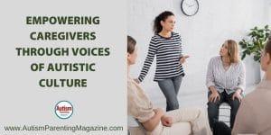 Empowering Caregivers Through Voices of Autistic Culture