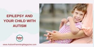 Epilepsy and Your Child With Autism