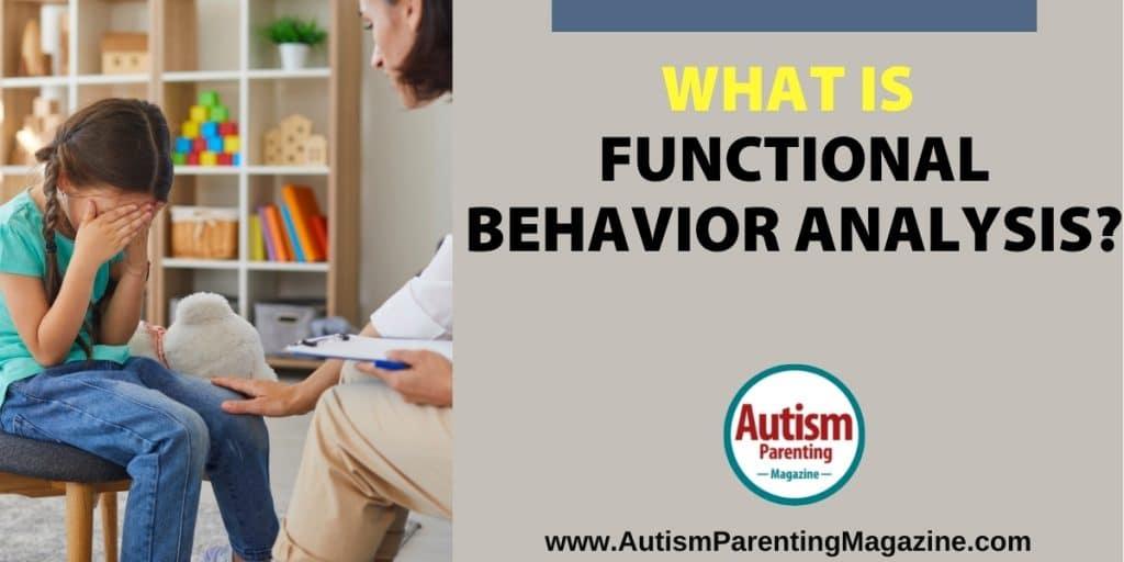 What is Functional Behavior Analysis? https://www.autismparentingmagazine.com/functional-behavior-analysis/