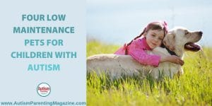 Four Low Maintenance Pets for Children with Autism