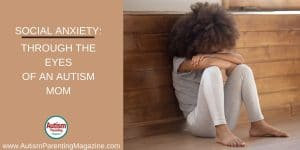 Social Anxiety: Through the Eyes of an Autism Mom