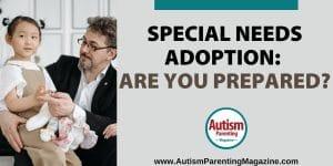 Special Needs Adoption: Are you Prepared? https://www.autismparentingmagazine.com/special-needs-adoption/