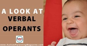 A Look at Verbal Operants https://www.autismparentingmagazine.com/verbal-operants-autism/
