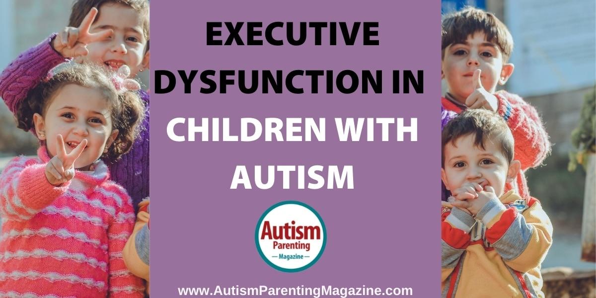 Executive Dysfunction in Children with Autism https://www.autismparentingmagazine.com/executive-dysfunction-autism/