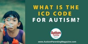 What is the ICD Code for Autism? https://www.autismparentingmagazine.com/icd-code-autism/