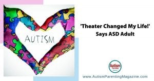 'Theater Changed My Life!' Says ASD Adult