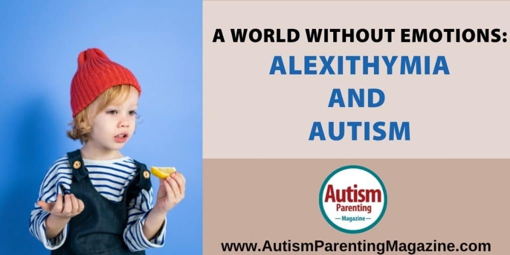 A World Without Emotions: Alexithymia and Autism https://www.autismparentingmagazine.com/alexithymia-autism/