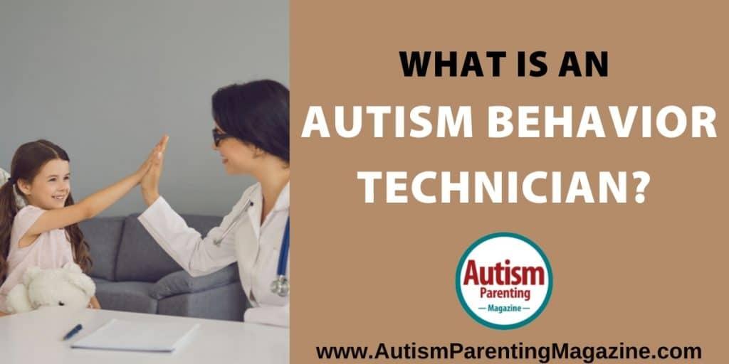 What is an Autism Behavior Technician? https://autismparentingmagazine.com/autism-behavior-technician