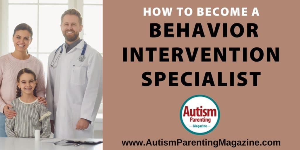 How to Become a Behavior Intervention Specialist https://autismparentingmagazine.com/behavior-intervention-specialist