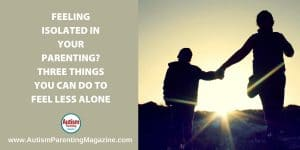 Feeling Isolated in Your Parenting? Three Things You Can Do to Feel Less Alone