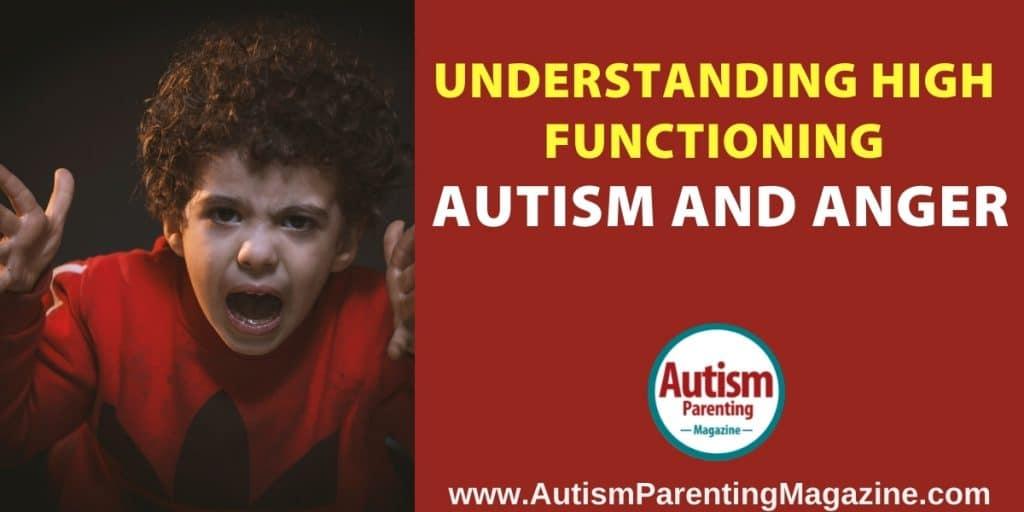 Understanding High Functioning Autism and Anger https://www.autismparentingmagazine.com/high-functioning-autism-anger/