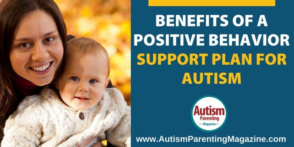 Benefits of a Positive Behavior Support Plan for Autism https://autismparentingmagazine.com/benefits-behavior-support-autism/