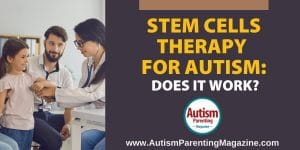 Stem Cells Therapy for Autism: Does it Work? https://www.autismparentingmagazine.com/stem-cell-therapy-autism/