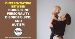 Differentiating Between Borderline Personality Disorder (BPD) and Autism https://www.autismparentingmagazine.com/borderline-personality-disorder