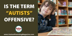 """Is the Term """"Autists"""" Offensive? https://www.autismparentingmagazine.com/is-autists-offensive/"""