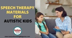 Speech Therapy Materials for Autistic Kids https://www.autismparentingmagazine.com/autism-speech-therapy-materials