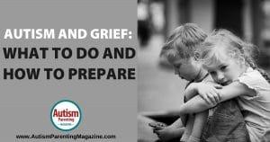 Autism and Grief: What to Do and How to Prepare https://www.autismparentingmagazine.com/prepare-autism-grief