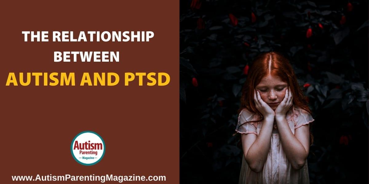 The Relationship Between Autism and PTSD https://www.autismparentingmagazine.com/autism-ptsd-relationship